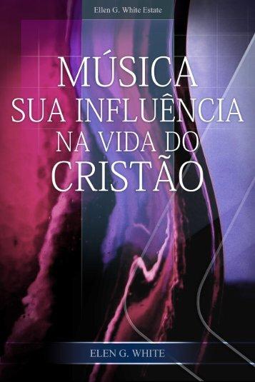 Música — Sua Influência na Vida do Cristão - Ellen G. White Writings