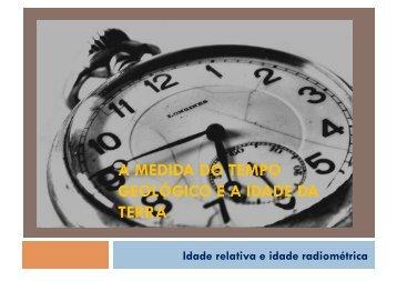 A MEDIDA DO TEMPO GEOLÓGICO E A IDADE DA TERRA