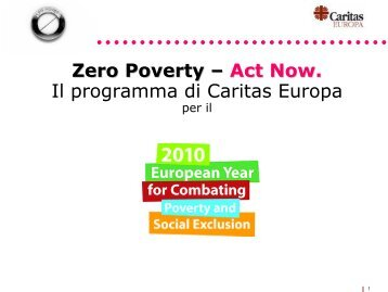 Zero Poverty – Act Now. Il programma di Caritas ... - Caritas Italiana