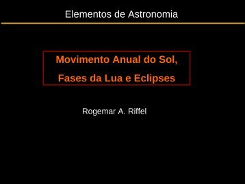 Movimento Anual do Sol, Fases da Lua e Eclipses - UFSM
