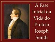 A Fase Inicial da Vida do Profeta Joseph Smith - Woodland Institute