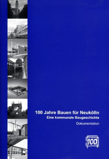 100 Jahre Bauen für Neukölln - Atelier Borgelt+Jost