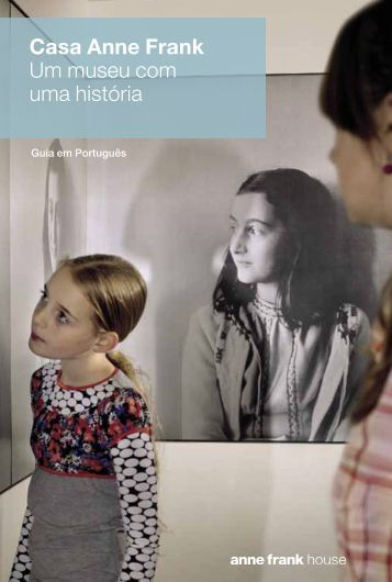 Casa Anne Frank Um museu com uma história - Anne Frank House