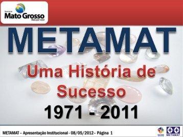 METAMAT – Apresentação Institucional - 08/05/2012 ... - Sicme