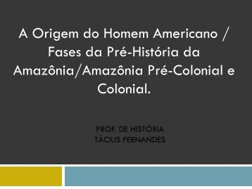 Amazônia Pré-Colonial e Colonial - Professor Tácius Fernandes