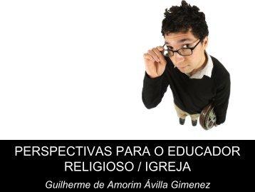 PERSPECTIVAS PARA O EDUCADOR RELIGIOSO / IGREJA