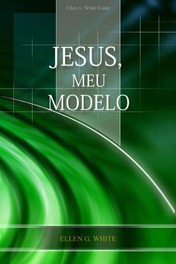 Jesus, Meu Modelo (2008) - Centro de Pesquisas Ellen G. White