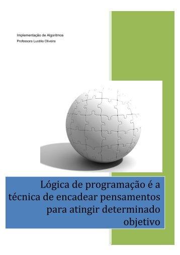 Lógica de programação é a técnica de encadear pensamentos para ...