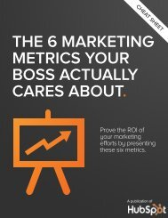 THE 6 MARKETING METRICS YOUR BOSS ACTUALLY CARES ABOUT.