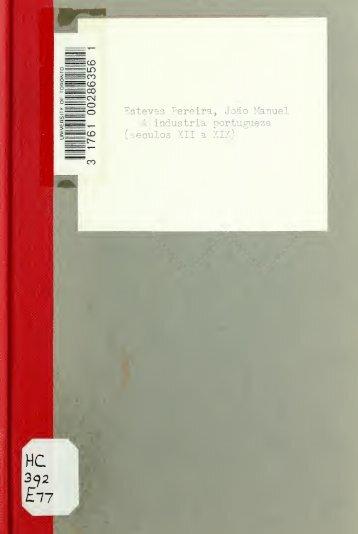 A industria portugueza (seculos 12 a 19 com una introducção sobre ...