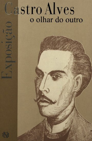Castro Alves: o olhar do outro - Fundação Biblioteca Nacional