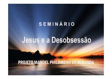 (Microsoft PowerPoint - SEMIN\301RIO 15-JESUS E A DESOBSESS ...