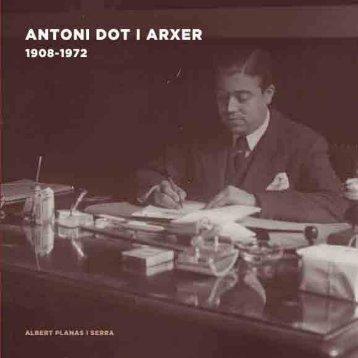 Antoni Dot i Arxer. 1908-1972 - Fundació Josep Irla