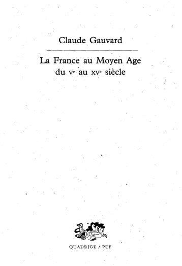 Claude Gauvard La France au Moyen Age du ve au xve siècle