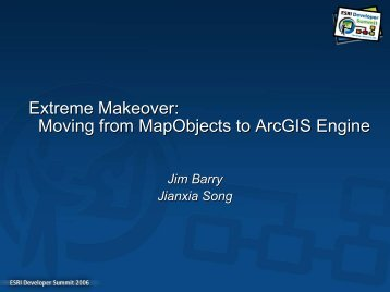 Extreme Makeover: Moving from MapObject to ArcGIS Engine - Esri