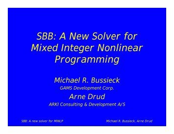 SBB: A New Solver for Mixed Integer Nonlinear Programming - Gams
