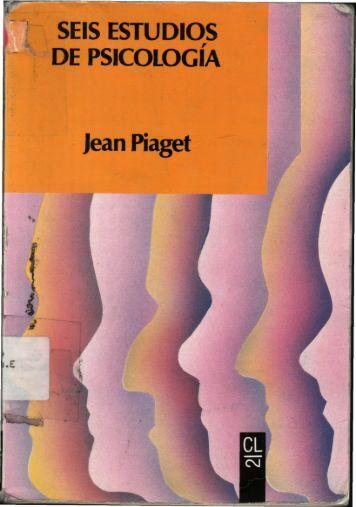 SEIS ESTUDIOS DE PSICOLOGÍA Jean Piaget - Colegio de la Loza