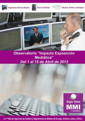 """Observatorio """"Impacto Exposición Mediática"""" Del 1 al 15 de Abril de 2013"""