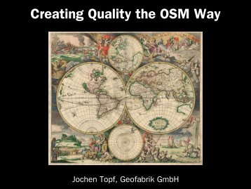 Creating Quality the OSM Way - Geofabrik