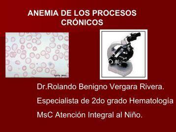 ANEMIA DE LOS PROCESOS CRÓNICOS Dr.Rolando Benigno ...