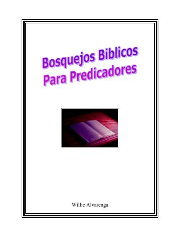 BOSQUEJOS BIBLICOS PARA PREDICADORES FINAL - The Bible ...