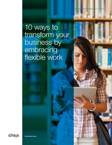 10 ways to transform your business by embracing flexible work