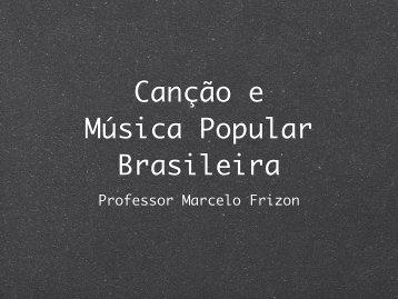 Canção e Música Popular Brasileira - marcelo::frizon
