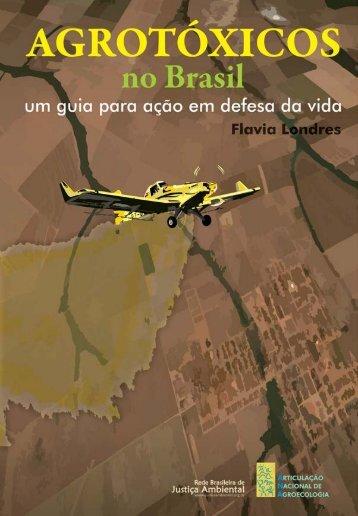 Agrotoxicos no Brasil: Um guia para ação em defesa da vida - AS-PTA
