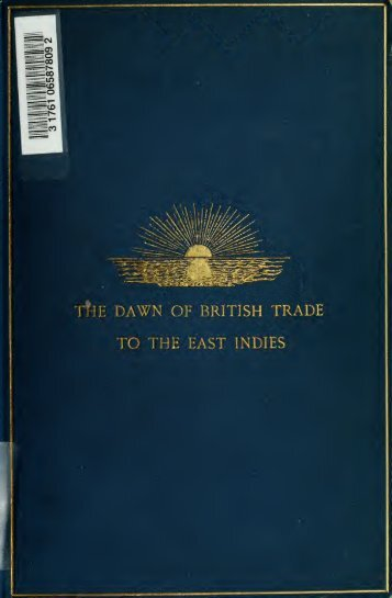 The dawn of British trade to the East Indies, as recorded in ... - Index of