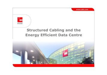 Structured Cabling and the Energy Efficient Data Centre - ADC Krone