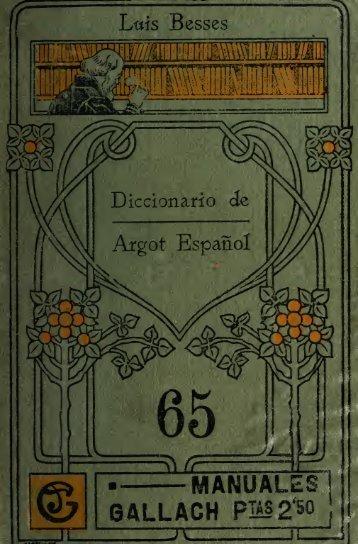 Diccionario de argot español ó lenguaje jergal gitano, delincuente ...