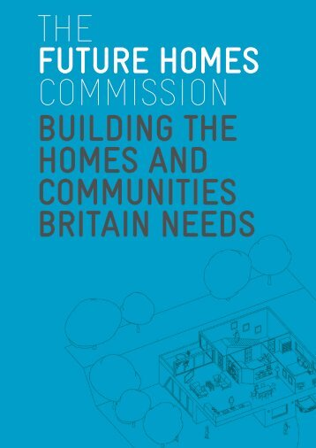 The Future Homes Commission Building tHe Homes and communities Britain needs