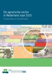De agrarische sector in Nederland naar 2020; Perspectieven - LEI