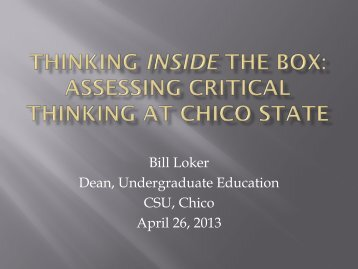 Bill Loker Dean, Undergraduate Education CSU, Chico April 26, 2013