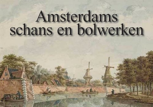 Amsterdams schans en bolwerken - Theo Bakker's Domein