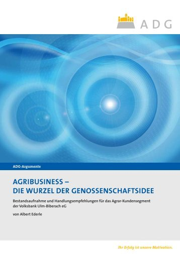 Agribusiness – Die Wurzel Der genossenschAftsiDee - ADG