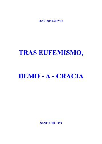 tras eufemismo, demo-a-cracia - Profesor José Lois Estévez