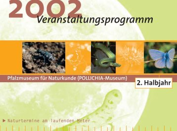 Veranstaltungsprogramm 2. Halbjahr 2002 - Pfalzmuseum für ...