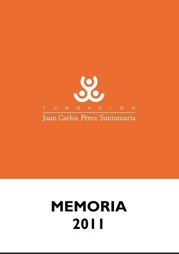 MEMORIA 2011 - Fundación Juan Carlos Pérez Santamaría