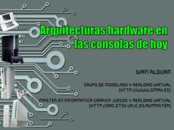 Arquitecturas hardware en las consolas de hoy - URJC Tech Fest II