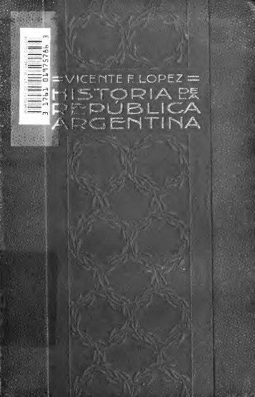Historia de la República Argentina : su origen su revolución y su ...