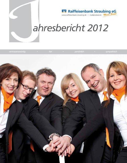 ahresbericht 2012 - Raiffeisenbank Straubing eG