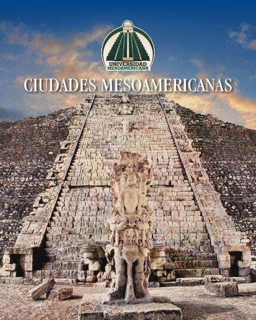 Ciudades Mesoamericanas Universidad Mesoamericana