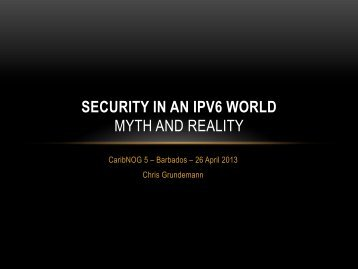 SECURITY IN AN IPV6 WORLD MYTH AND REALITY