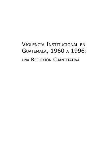 violencia institucional en guatemala, 1960 a 1996 - Science and ...