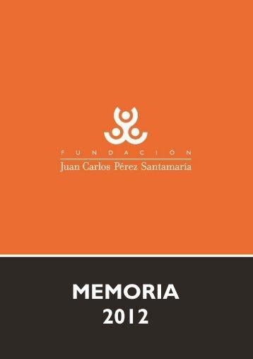 MEMORIA 2012 - Fundación Juan Carlos Pérez Santamaría