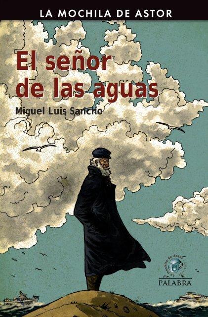 Miguel Luis Sancho El señor de las aguas El señor de las aguas