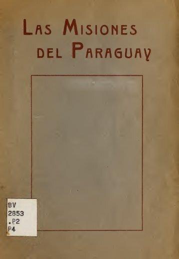 Las misiones del Paraguay : recuerdos históricos de una ... - Libr@rsi