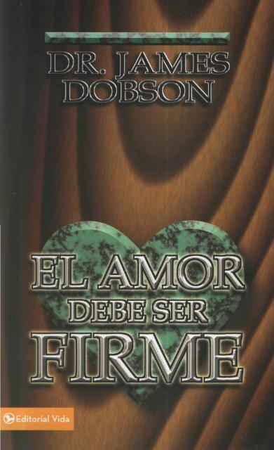 el amor debe ser firme dr james dobson