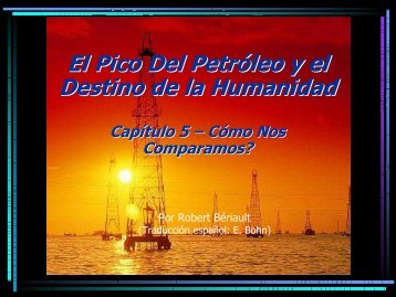 El Pico Del Petróleo y el Destino de la Humanidad - Peak Oil and ...
